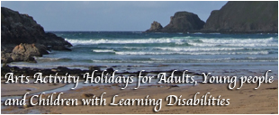 Arts Activity Holidays for Adults, Young people and Children with Learning Disabilities